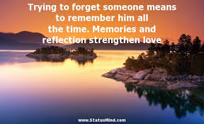 trying to forget someone means to remember him all com