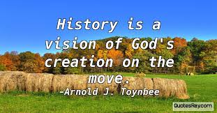 history is a vision of god s creation on the move