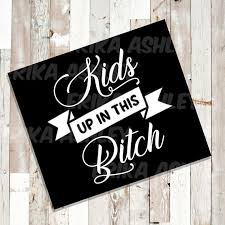 Kids Up In This B Car Decal New Etsy