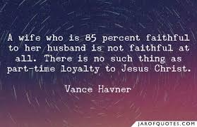 a wife who is percent faithful to her husband is not faithful