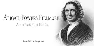 America's First Ladies #13 – Abigail Powers Fillmore   Ancestral Findings