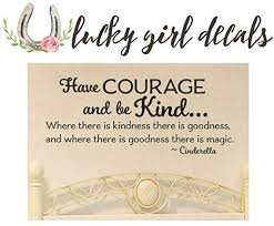 Lucky Girl Decals Vinyl Wall Decor Cinderella Inspired Have Courage And Be Kind Princess Room 19 6 Inches High By 48 Inches Wide Amazon Com