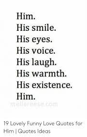 him his smile his eyes his voice his laugh his warmth his
