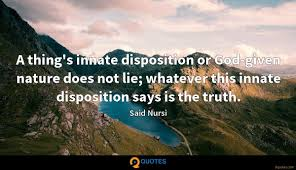 a thing s innate disposition or god given nature does not