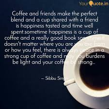coffee and friends make t quotes writings by sibbu singh