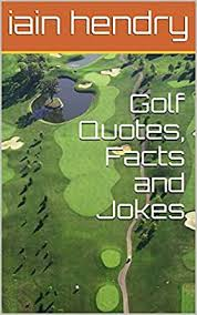 com golf quotes facts and jokes ebook iain hendry