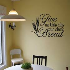 Dining Room Wall Decal Give Us This Day Our Daily Bread Kitchen Wall Decals Quote Bible Verse Decor Restaurant Sticker Ea026 Wall Stickers Aliexpress