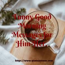 funny good morning messages for him her