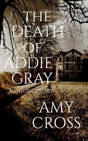 The Death of Addie Gray: Cross, Amy: 9781521926215: Amazon.com: Books
