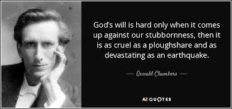 oswald chambers quote god s will is hard only when it comes up