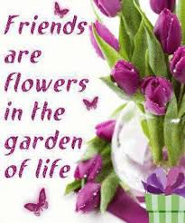 friends are flowers in the garden of life flower quotes garden