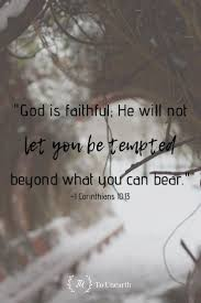god is faithful and will not tempt us but when we are tempted he