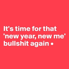 it s time for that new year new me bullshit again • post by