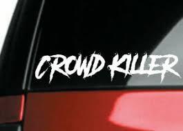 Crowd Killer Car Decal Sticker For Jdm Kdm Euro Slammed Drift Baj Ebay