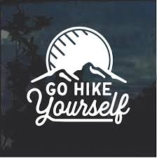 Go Hike Yourself Hiking Window Decal Sticker Custom Sticker Shop