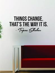 Tupac Things Change Quote Decal Sticker Wall Room Decor Art Vinyl Musi Boop Decals