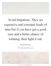 avoid litigations they are expensive and consume loads of time