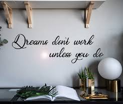 Vinyl Wall Decal Phrase Dreams Don T Work Unless To You Stickers Mural Wallstickers4you