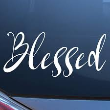 Amazon Com Craftelife Blessed Car Decal Bumper Sticker 11 X 4 5 Inches Vinyl Decals For Cars Truck Van Motorcycle Window Or Laptop Inspirational Car Stickers Automotive