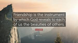 "c s lewis quote ""friendship is the instrument by which god"