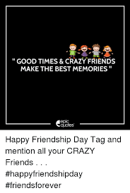 good times crazyfriends make the best memories epic quotes happy