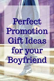 promotion gift ideas for your boyfriend