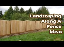 Landscaping Along A Fence Ideas Youtube