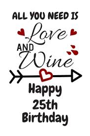 all you need is love and wine happy th birthday card quote