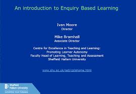1 An introduction to Enquiry Based Learning Ivan Moore Director ...