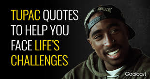 tupac quotes to help you face life s challenges