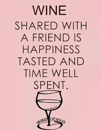 wine shared a friend is happiness tasted and time well spent