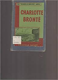 Charlotte Bronte (Women of Renown Series): Priscilla Bailey: Amazon.com:  Books