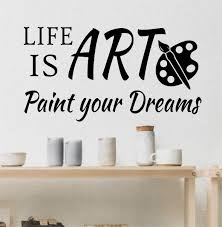 School Wall Decal Life Is Art Paint Your Dreams Artist Decoration