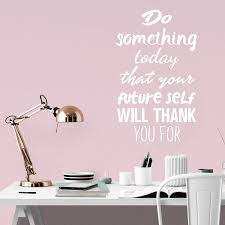 Amazon Com Motivational Quote Wall Art Decal Do Something Today That Your Future Self Will Thank You For 23 X 14 Bedroom Motivational Wall Art Decor Business Office Positive Quote Sticker