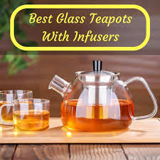 best glass teapot with infuser updated
