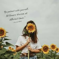 be patient yourself all flowers blossom at different times