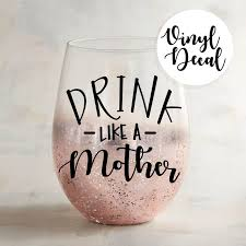 Drink Like A Mother Mom Decal Cup Decal Gift For Her Gift Etsy Wine Decals Bottle Decals Cup Decal