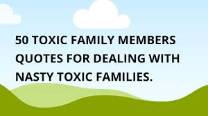 exotictoxic family members quotes for dealing toxic