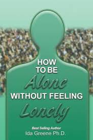 How to Be Alone Without Feeling Lonely by Phd Ida Greene, Paperback |  Barnes & Noble®