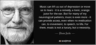 oliver sacks quote music can lift us out of depression or move us
