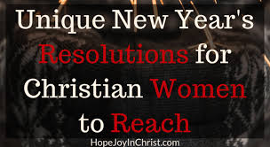 reach unique new year s resolutions for christian women hope joy