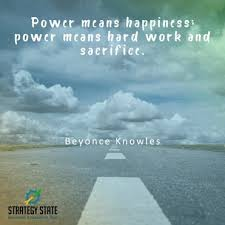 power means happiness power means hard work and sacrifice