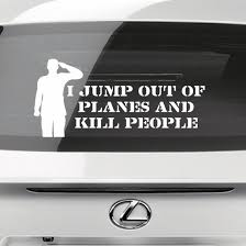 I Jump Out Of Planes And Kill People Military Quote Wall Decal Vinyl Decal Car Decal Cf052