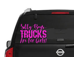 Silly Boys Trucks Are For Girls Car Window Decal Windshield Etsy