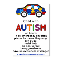 Autism Child Car Decal Child With Autism On Board In An Emergency Situation Please Be Aware They May Tun Away Resist Help Be Products Teespring