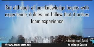 our knowledge begins experience but not arises from