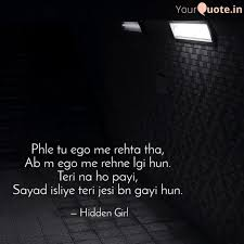phle tu ego me rehta tha quotes writings by hidden girl