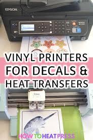 The Best Vinyl Printer Print Your Own Decals Heat Transfers Vinyl Printer Cricut Heat Transfer Vinyl Vinyl Decal Printer