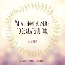 pico iyer quote about being grateful grateful quotes healing