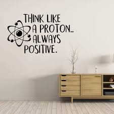 Think Like A Proton Always Positive Wall Decal Science Poster Inspirational Quote Wall Sticker School Education Vinyl Art Decals Buy At The Price Of 3 50 In Aliexpress Com Imall Com